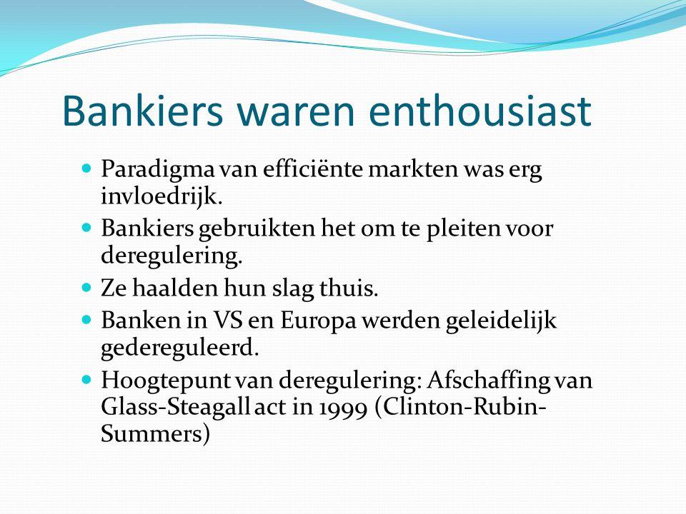 Bankiers waren enthousiast Paradigma van efficiënte markten was erg invloedrijk. Bankiers gebruikten het om te pleiten voor deregulering. Ze haalden h