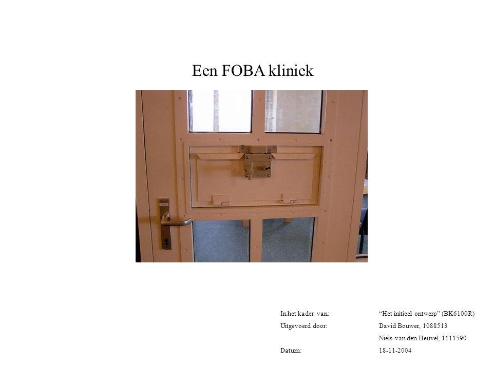 """Een FOBA kliniek In het kader van: """"Het initieel ontwerp"""" (BK6100R) Uitgevoerd door: David Bouwer, 1088513 Niels van den Heuvel, 1111590 Datum:18-11-2"""