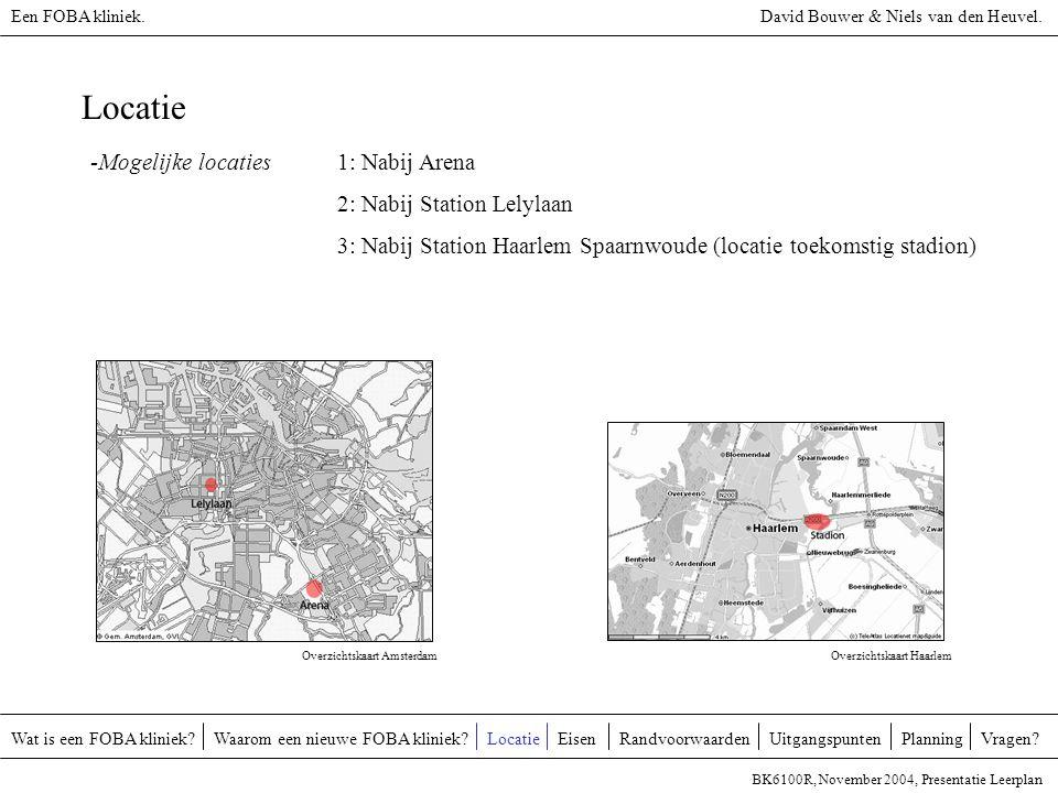 Locatie Wat is een FOBA kliniek?Waarom een nieuwe FOBA kliniek?LocatieUitgangspuntenRandvoorwaardenEisenVragen.