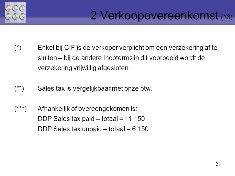 31 (*)Enkel bij CIF is de verkoper verplicht om een verzekering af te sluiten – bij de andere Incoterms in dit voorbeeld wordt de verzekering vrijwillig afgesloten.