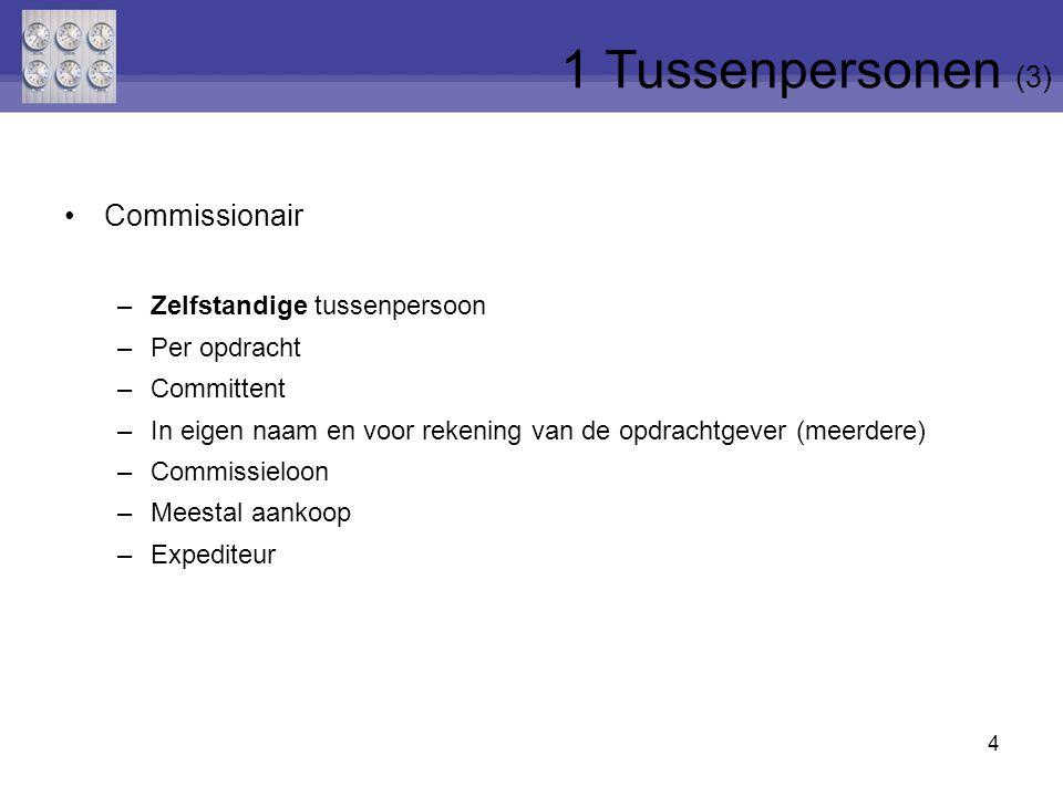 4 Commissionair –Zelfstandige tussenpersoon –Per opdracht –Committent –In eigen naam en voor rekening van de opdrachtgever (meerdere) –Commissieloon –