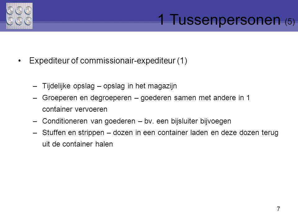 7 Expediteur of commissionair-expediteur (1) –Tijdelijke opslag – opslag in het magazijn –Groeperen en degroeperen – goederen samen met andere in 1 container vervoeren –Conditioneren van goederen – bv.