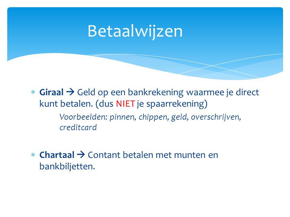  Giraal  Geld op een bankrekening waarmee je direct kunt betalen. (dus NIET je spaarrekening) Voorbeelden: pinnen, chippen, geld, overschrijven, cre