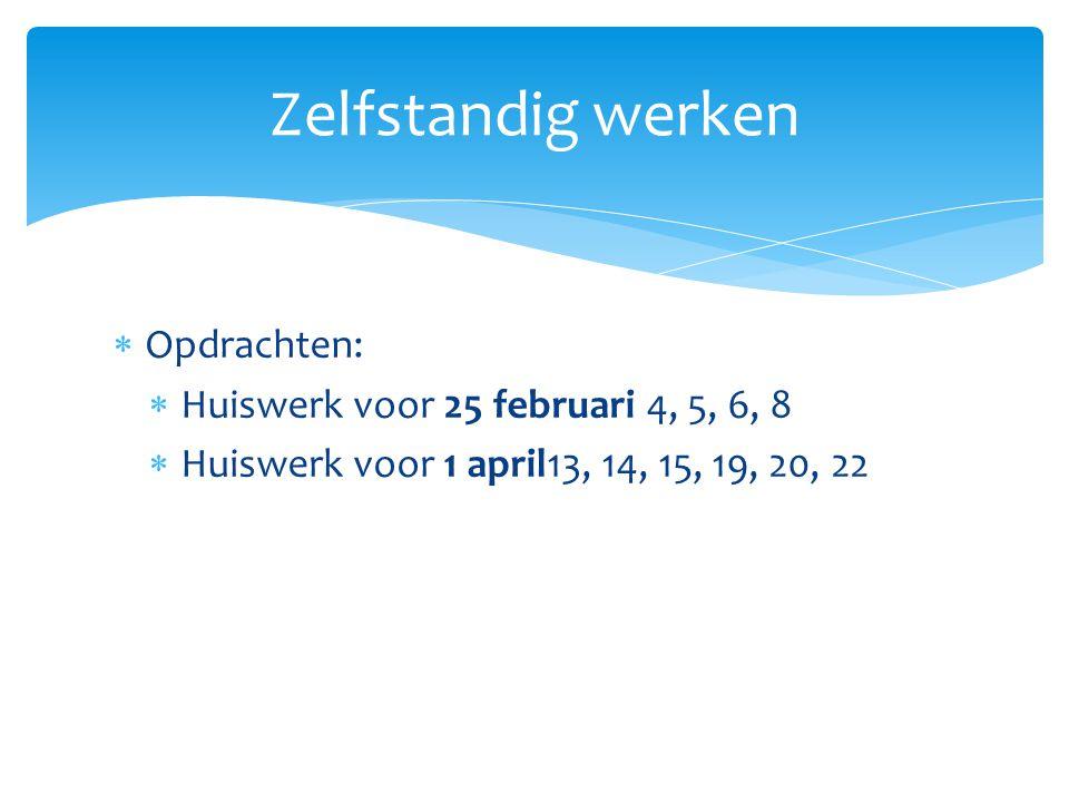  Opdrachten:  Huiswerk voor 25 februari 4, 5, 6, 8  Huiswerk voor 1 april13, 14, 15, 19, 20, 22 Zelfstandig werken