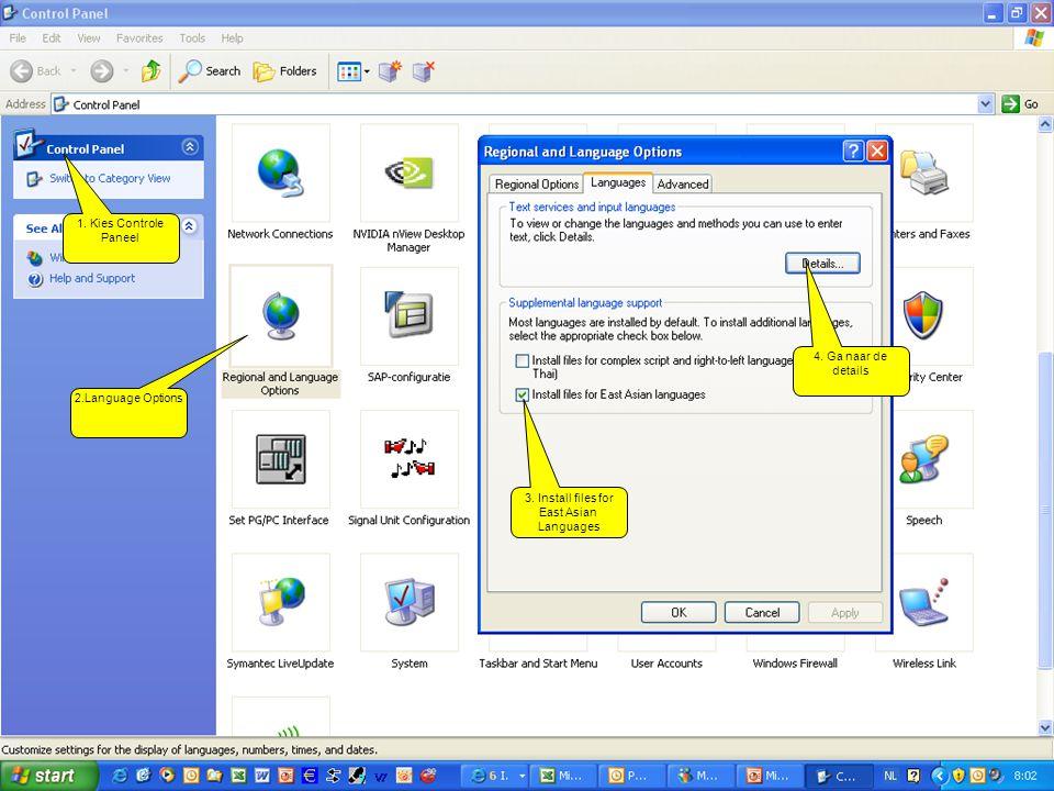 1. Kies Controle Paneel 2.Language Options 3. Install files for East Asian Languages 4. Ga naar de details