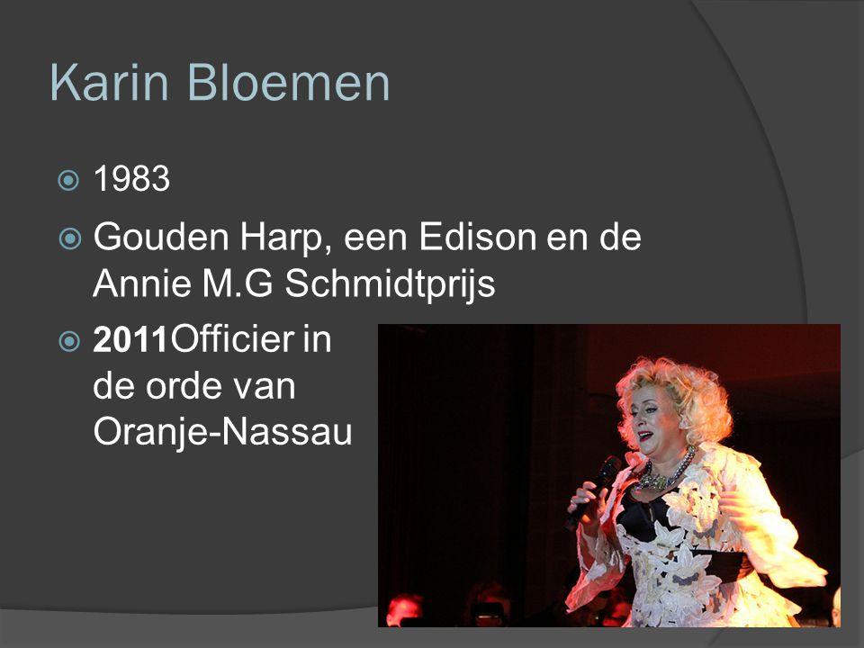 Karin Bloemen  1983  Gouden Harp, een Edison en de Annie M.G Schmidtprijs  2011 Officier in de orde van Oranje-Nassau