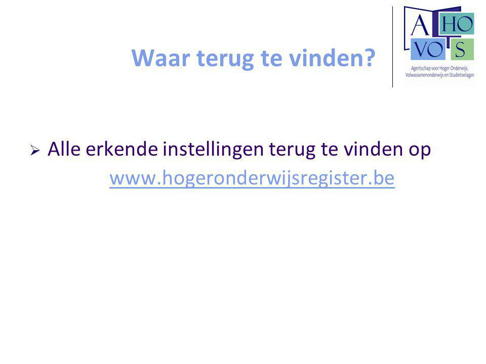 Waar terug te vinden?  Alle erkende instellingen terug te vinden op www.hogeronderwijsregister.be