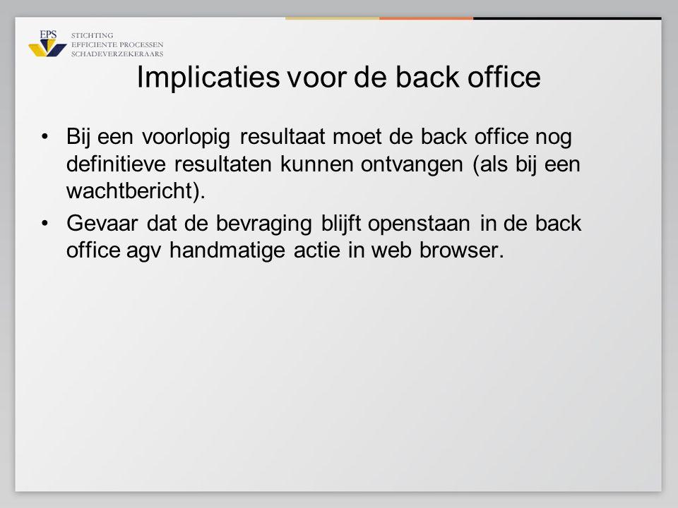 Implicaties voor de back office Bij een voorlopig resultaat moet de back office nog definitieve resultaten kunnen ontvangen (als bij een wachtbericht)