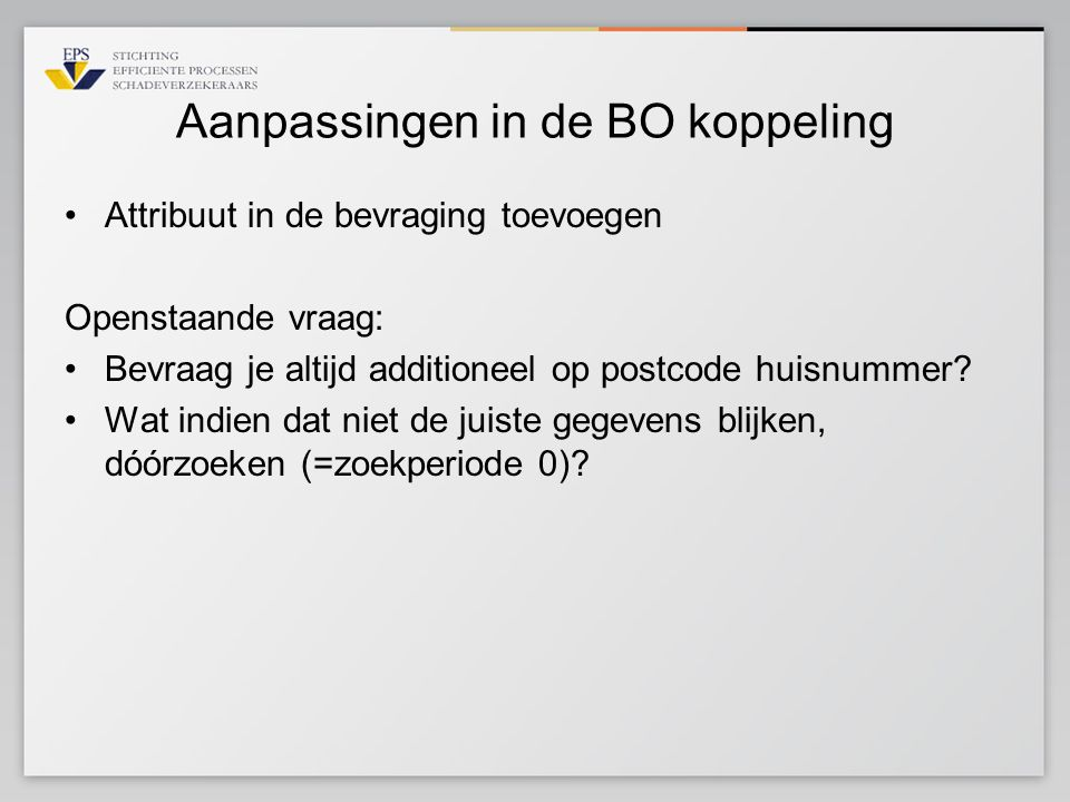 Aanpassingen in de BO koppeling Attribuut in de bevraging toevoegen Openstaande vraag: Bevraag je altijd additioneel op postcode huisnummer? Wat indie