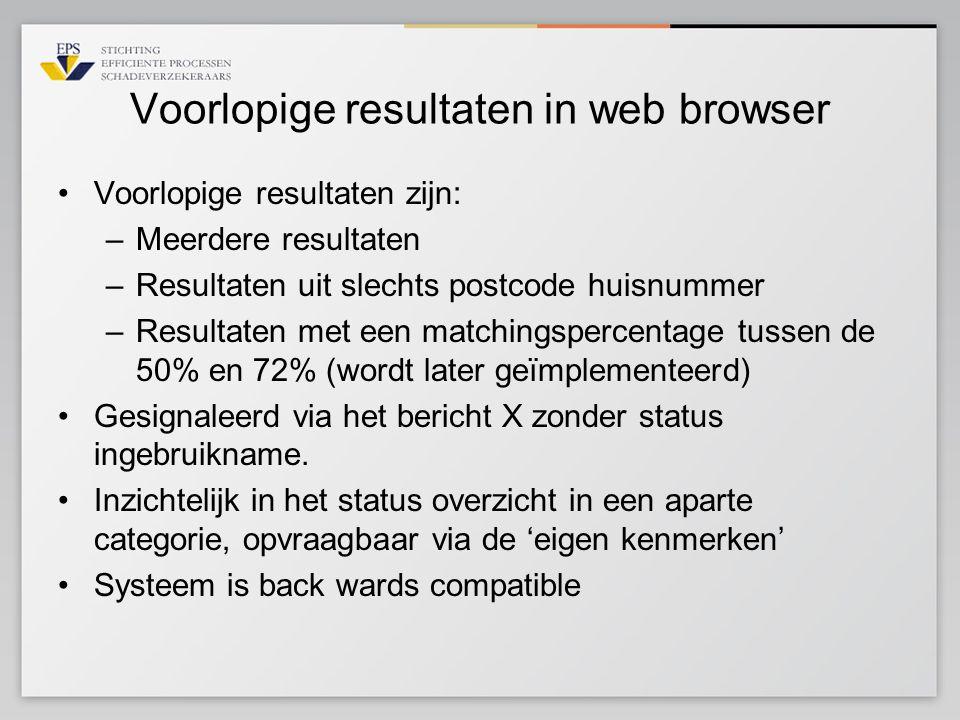 Voorlopige resultaten in web browser Voorlopige resultaten zijn: –Meerdere resultaten –Resultaten uit slechts postcode huisnummer –Resultaten met een