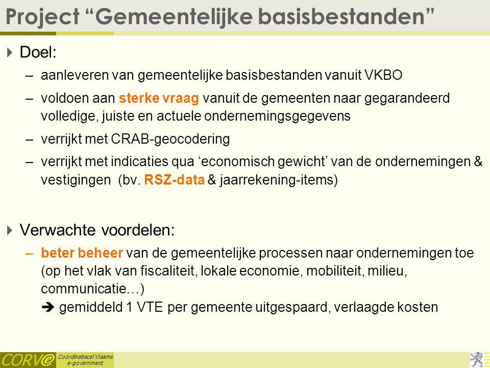"""Coördinatiecel Vlaams e-government Project """"Gemeentelijke basisbestanden""""  Doel: –aanleveren van gemeentelijke basisbestanden vanuit VKBO –voldoen aa"""