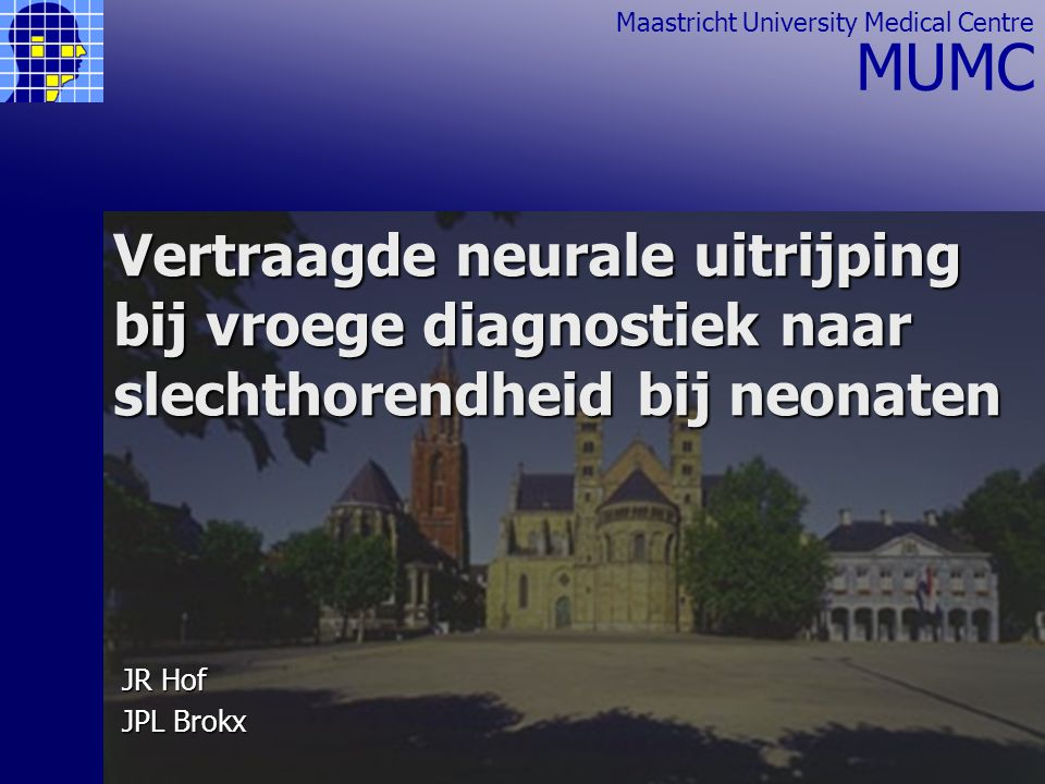 Maastricht University Medical Centre MUMC Vertraagde neurale uitrijping bij vroege diagnostiek naar slechthorendheid bij neonaten JR Hof JPL Brokx
