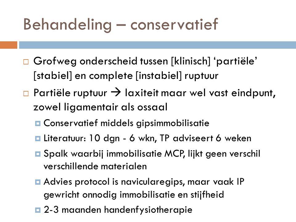 Behandeling – conservatief  Grofweg onderscheid tussen [klinisch] 'partiële' [stabiel] en complete [instabiel] ruptuur  Partiële ruptuur  laxiteit