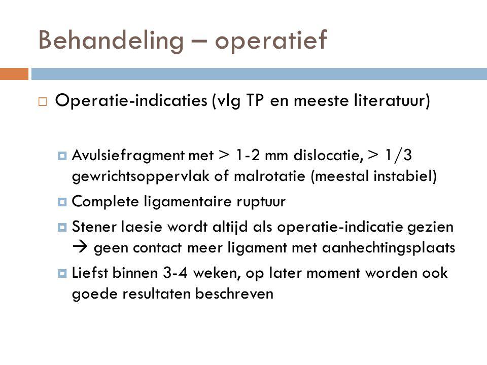 Behandeling – operatief  Operatie-indicaties (vlg TP en meeste literatuur)  Avulsiefragment met > 1-2 mm dislocatie, > 1/3 gewrichtsoppervlak of mal