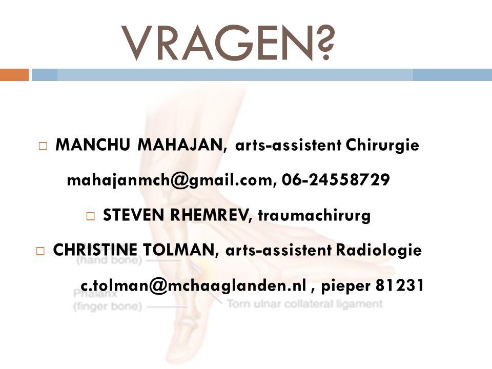 VRAGEN?  MANCHU MAHAJAN, arts-assistent Chirurgie mahajanmch@gmail.com, 06-24558729  STEVEN RHEMREV, traumachirurg  CHRISTINE TOLMAN, arts-assisten