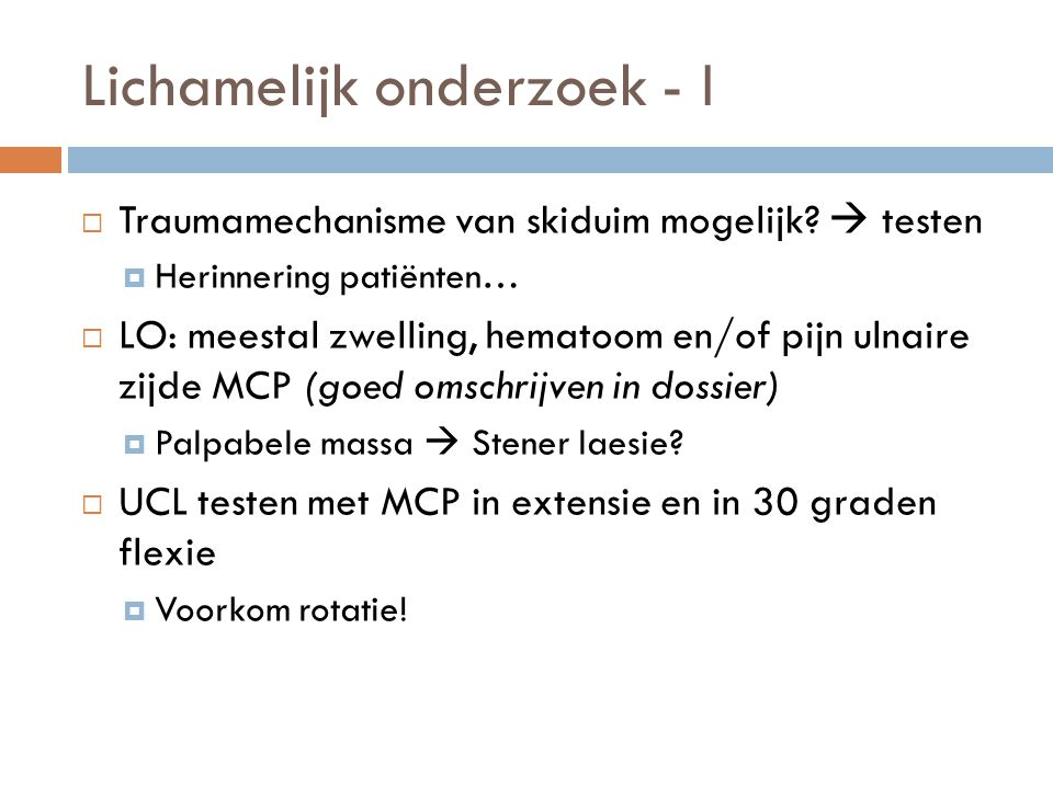 UCL trial  Primary outcome 1: sensitiviteit en specificiteit LO  Primary outcome 2: pinch grip  secondary: pijn op VAS schaal (rust + testen), laxiteit, neuropraxie, Michigan Hand Outcome Questionnaire
