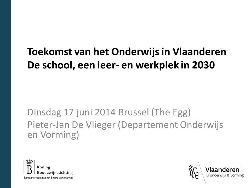 Dinsdag 17 juni 2014 Brussel (The Egg) Pieter-Jan De Vlieger (Departement Onderwijs en Vorming) Toekomst van het Onderwijs in Vlaanderen De school, een leer- en werkplek in 2030