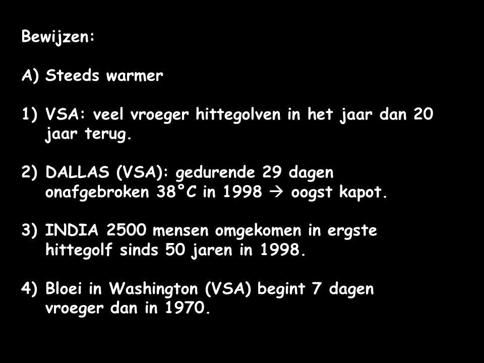 Bewijzen: A)Steeds warmer 1)VSA: veel vroeger hittegolven in het jaar dan 20 jaar terug. 2)DALLAS (VSA): gedurende 29 dagen onafgebroken 38°C in 1998