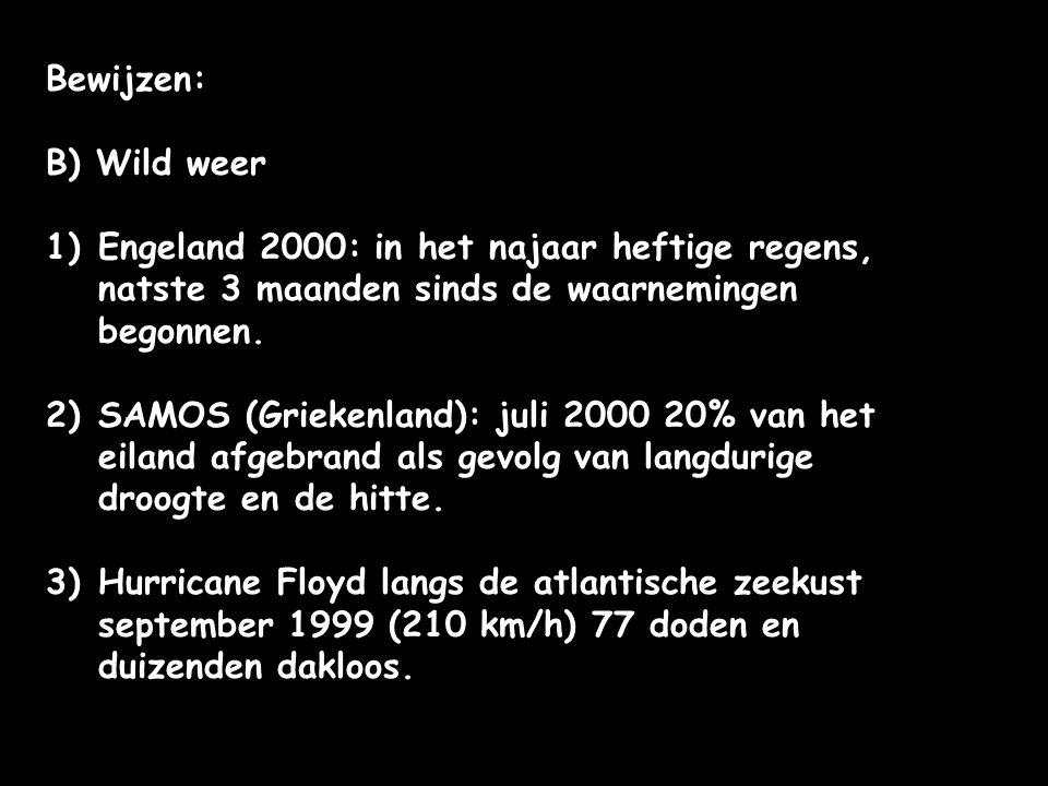 Bewijzen: B) Wild weer 1)Engeland 2000: in het najaar heftige regens, natste 3 maanden sinds de waarnemingen begonnen. 2)SAMOS (Griekenland): juli 200