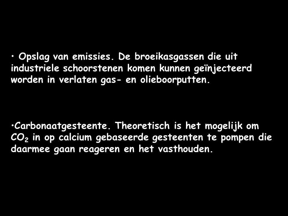 Opslag van emissies. De broeikasgassen die uit industriele schoorstenen komen kunnen geïnjecteerd worden in verlaten gas- en olieboorputten. Carbonaat