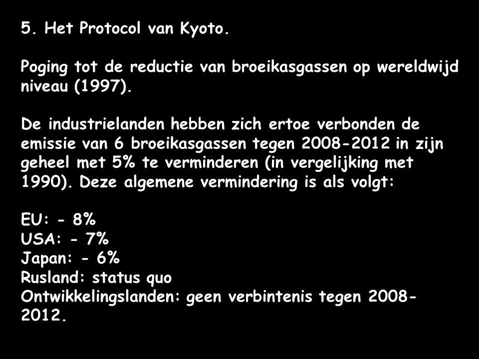 5. Het Protocol van Kyoto. Poging tot de reductie van broeikasgassen op wereldwijd niveau (1997). De industrielanden hebben zich ertoe verbonden de em