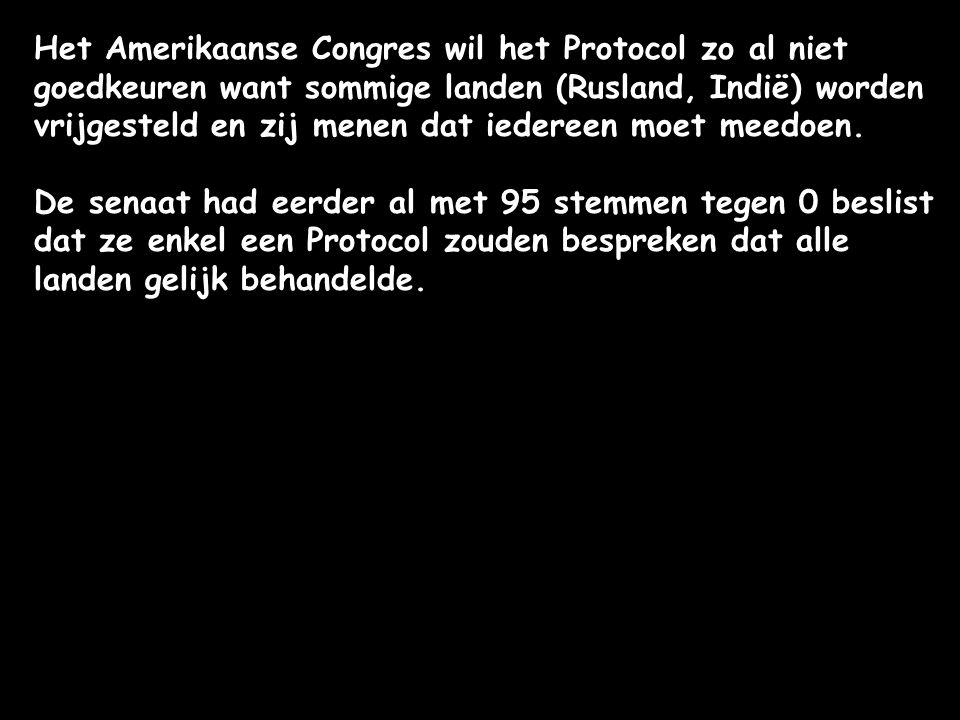 Het Amerikaanse Congres wil het Protocol zo al niet goedkeuren want sommige landen (Rusland, Indië) worden vrijgesteld en zij menen dat iedereen moet