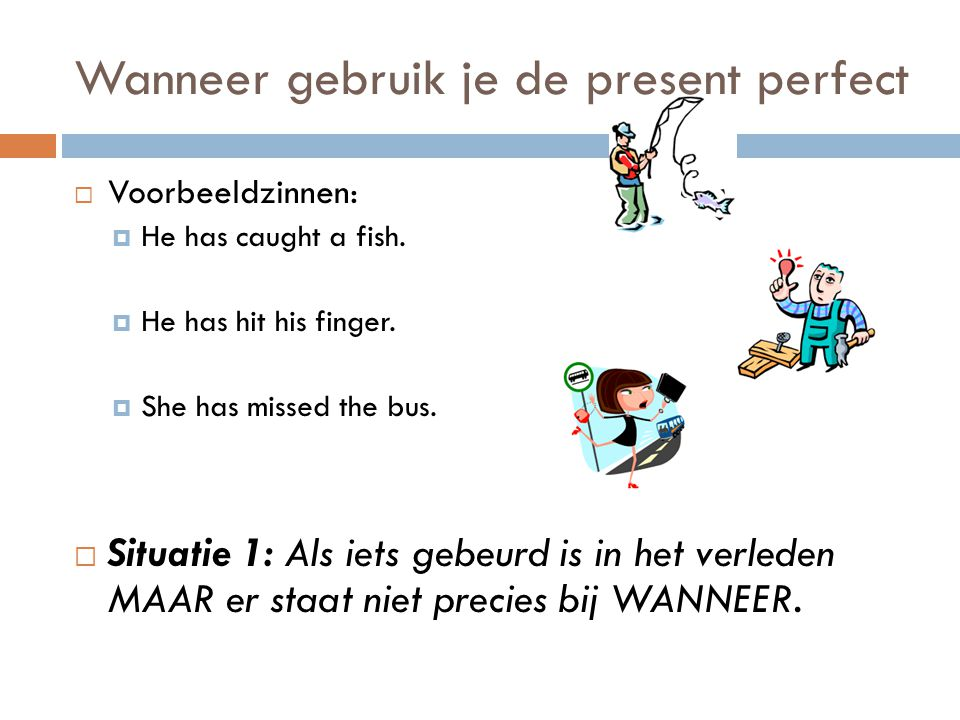 Signaalwoorden: present perfect  Voorbeeldzinnen:  I have lived in Brouwhuis since I was young.