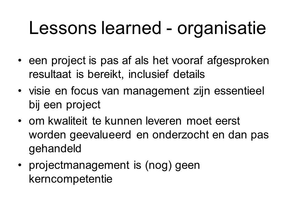 Lessons learned - organisatie een project is pas af als het vooraf afgesproken resultaat is bereikt, inclusief details visie en focus van management z