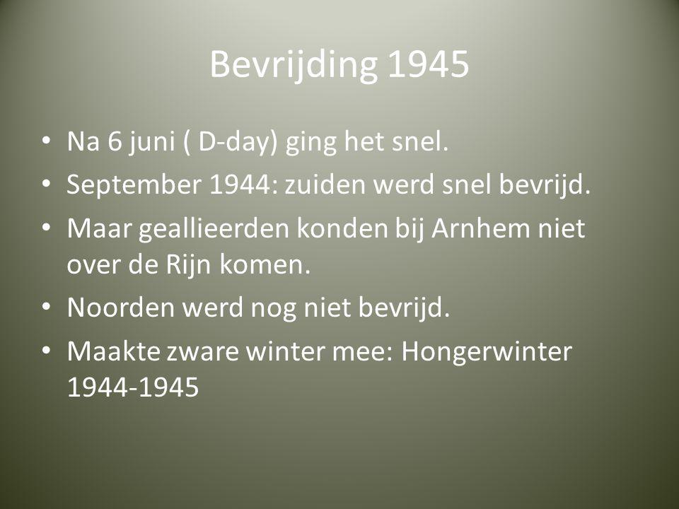 Bevrijding 1945 Na 6 juni ( D-day) ging het snel.September 1944: zuiden werd snel bevrijd.