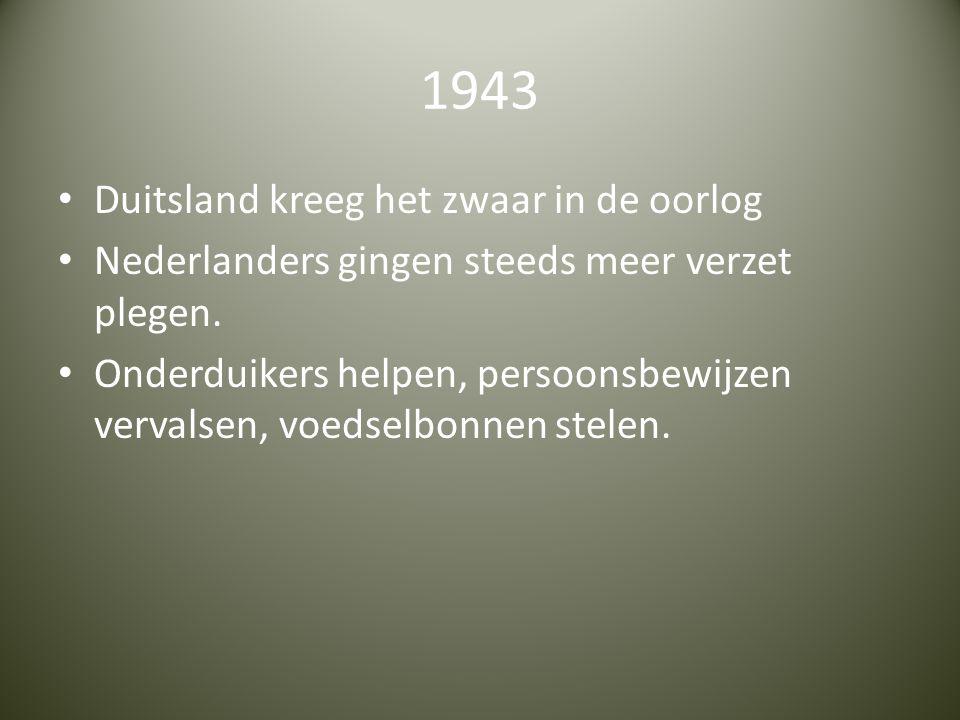 1943 Duitsland kreeg het zwaar in de oorlog Nederlanders gingen steeds meer verzet plegen.