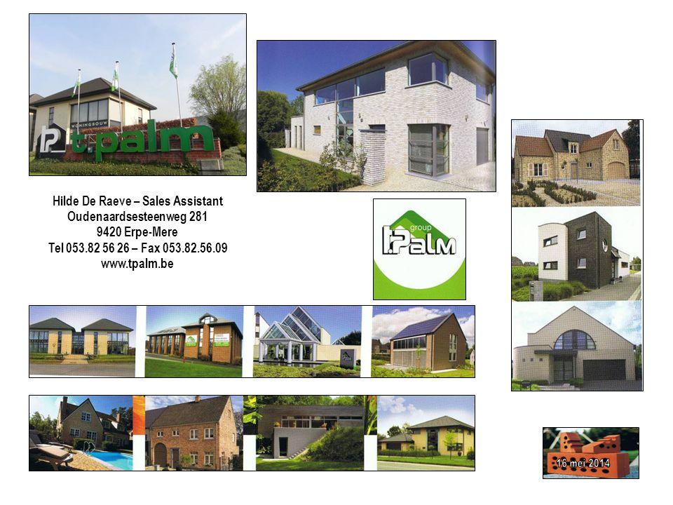 Hilde De Raeve – Sales Assistant Oudenaardsesteenweg 281 9420 Erpe-Mere Tel 053.82 56 26 – Fax 053.82.56.09 www.tpalm.be