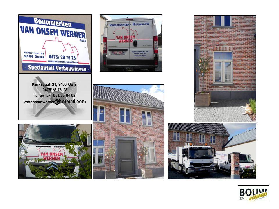 Kerkstraat 31, 9406 Outer 0475/28 76 28 tel en fax: 054/25 04 02 vanonsemwerner @hotmail.com