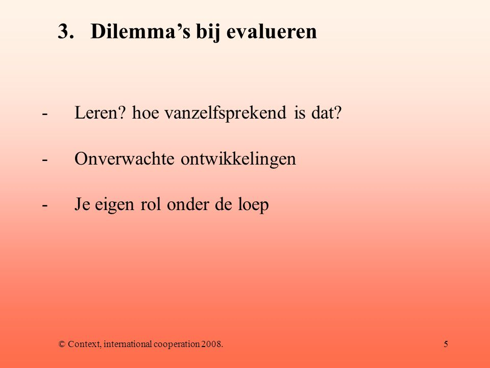 © Context, international cooperation 2008.5 3.Dilemma's bij evalueren -Leren.