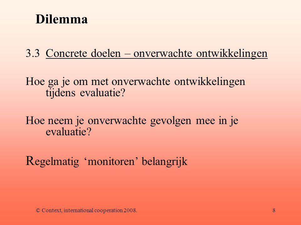 © Context, international cooperation 2008.8 Dilemma 3.3Concrete doelen – onverwachte ontwikkelingen Hoe ga je om met onverwachte ontwikkelingen tijdens evaluatie.