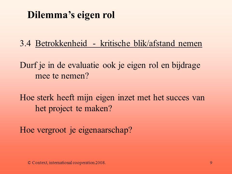 © Context, international cooperation 2008.10 Dilemma eigen rol 3.5Invloed uitoefenen – afbouwen eigen rol Hoe ga je om met eigen betrokkenheid.