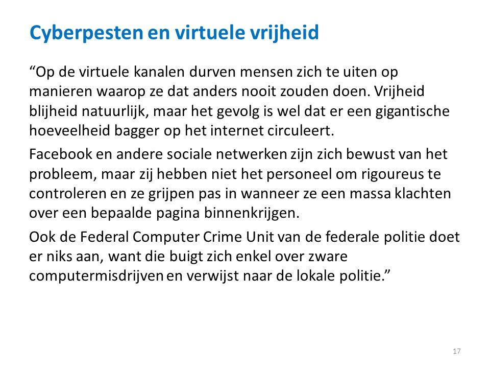 Cyberpesten en virtuele vrijheid 17 Op de virtuele kanalen durven mensen zich te uiten op manieren waarop ze dat anders nooit zouden doen.