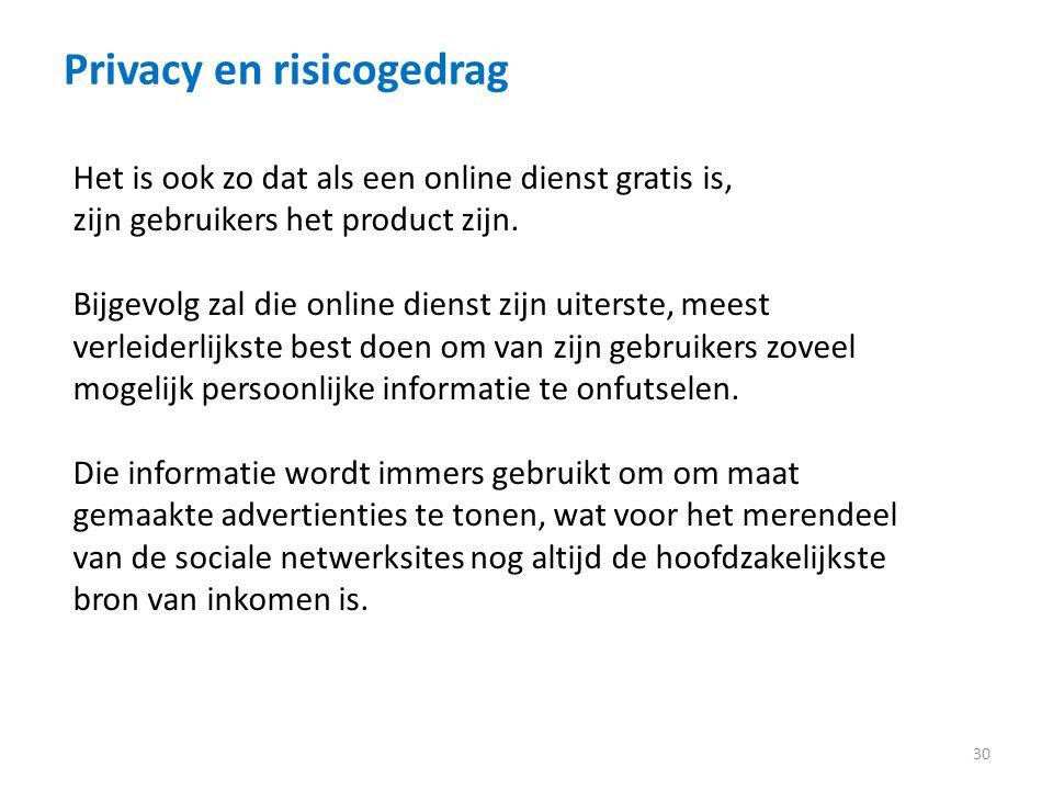 Privacy en risicogedrag 30 Het is ook zo dat als een online dienst gratis is, zijn gebruikers het product zijn.