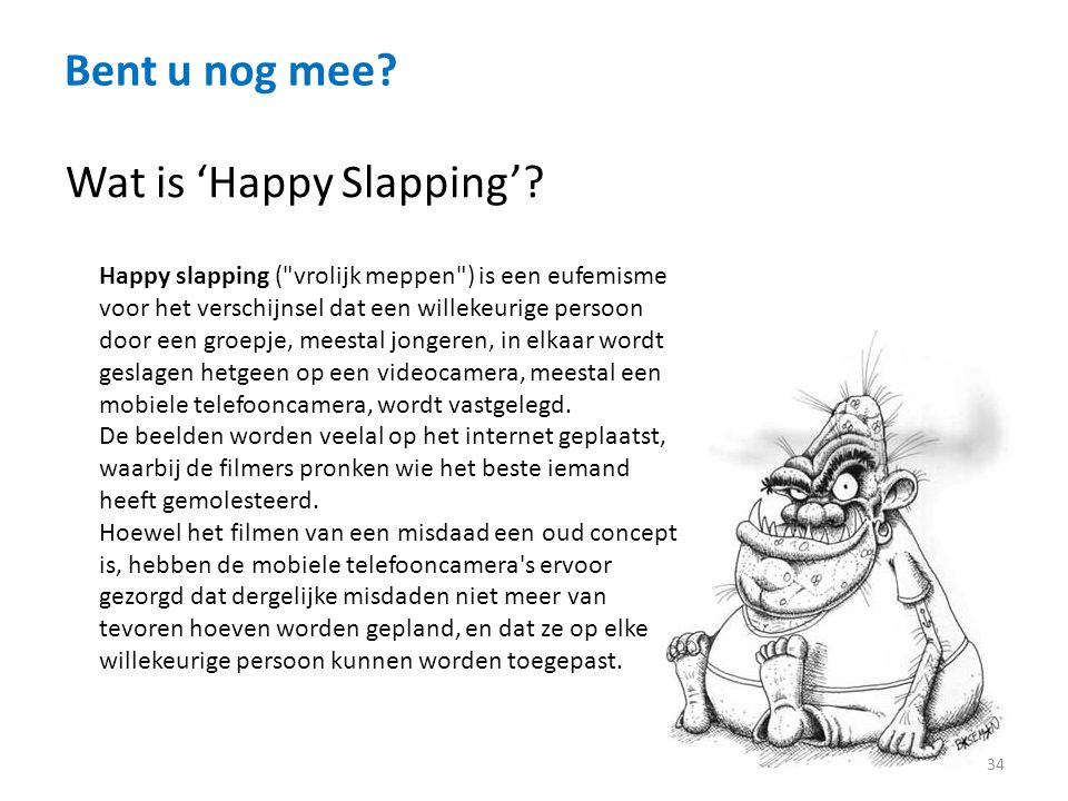 Bent u nog mee.34 Wat is 'Happy Slapping'.