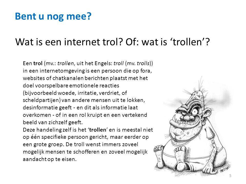 Bent u nog mee.5 Wat is een internet trol. Of: wat is 'trollen'.