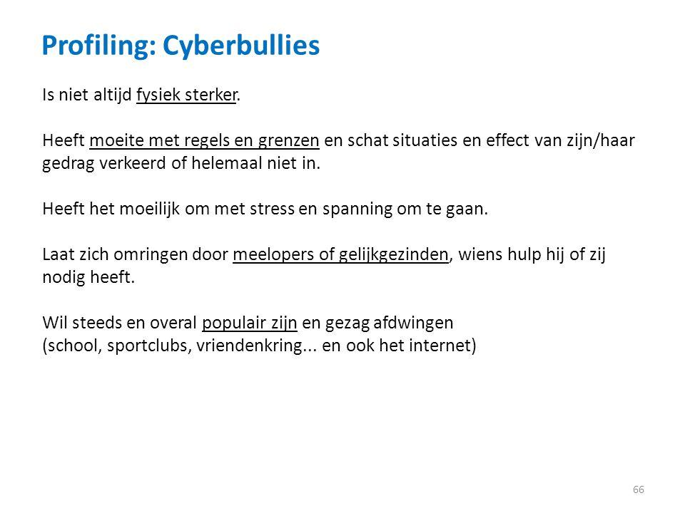 Profiling: Cyberbullies 66 Is niet altijd fysiek sterker.