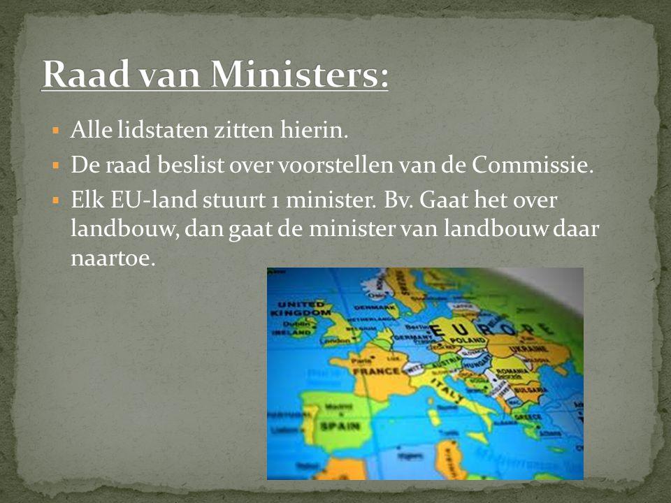  Alle lidstaten zitten hierin. De raad beslist over voorstellen van de Commissie.
