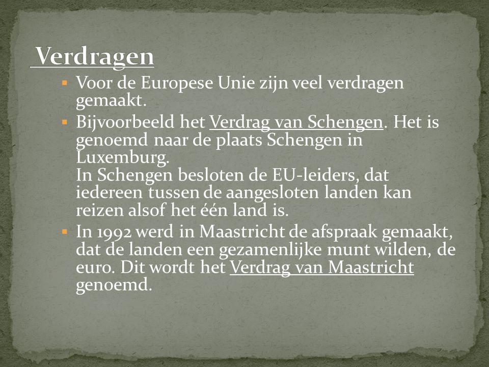  Voor de Europese Unie zijn veel verdragen gemaakt.  Bijvoorbeeld het Verdrag van Schengen. Het is genoemd naar de plaats Schengen in Luxemburg. In