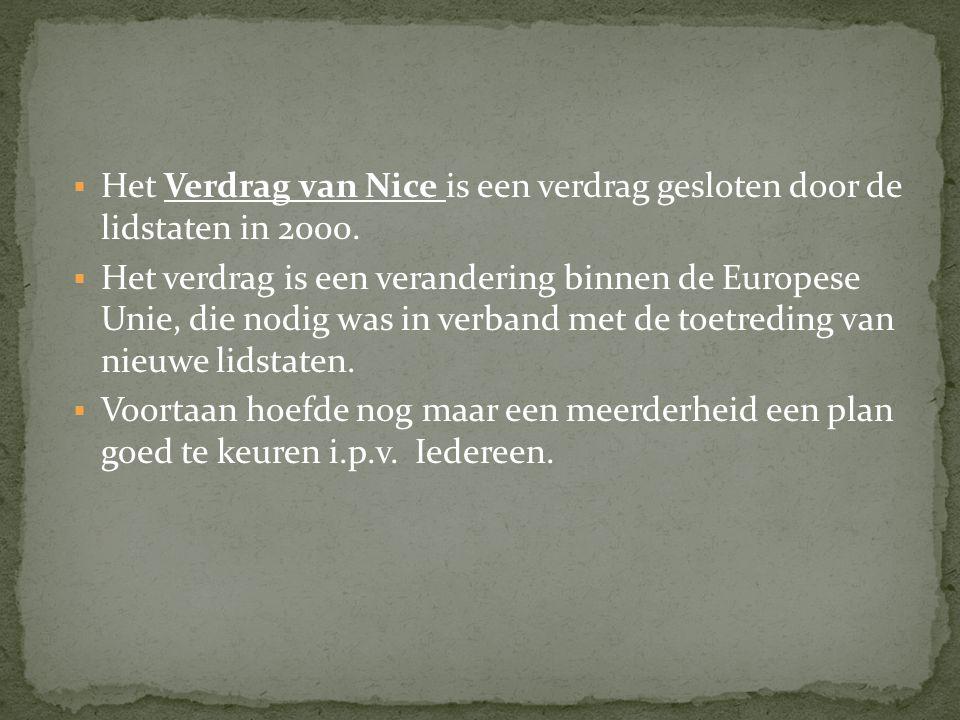  Het Verdrag van Nice is een verdrag gesloten door de lidstaten in 2000.  Het verdrag is een verandering binnen de Europese Unie, die nodig was in v