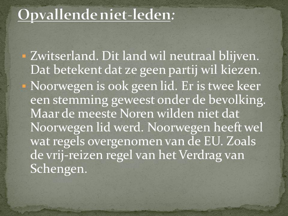  Zwitserland. Dit land wil neutraal blijven. Dat betekent dat ze geen partij wil kiezen.  Noorwegen is ook geen lid. Er is twee keer een stemming ge