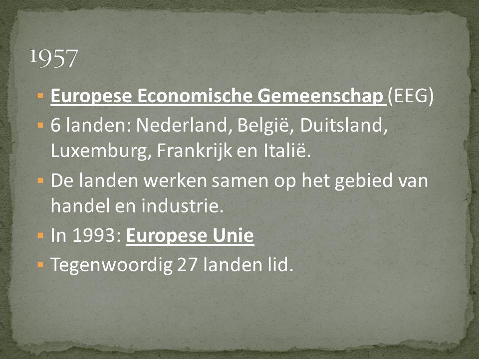  Europese Economische Gemeenschap (EEG)  6 landen: Nederland, België, Duitsland, Luxemburg, Frankrijk en Italië.  De landen werken samen op het geb