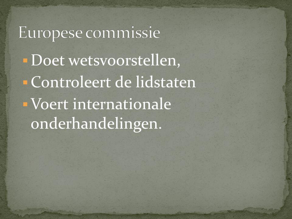  Doet wetsvoorstellen,  Controleert de lidstaten  Voert internationale onderhandelingen.