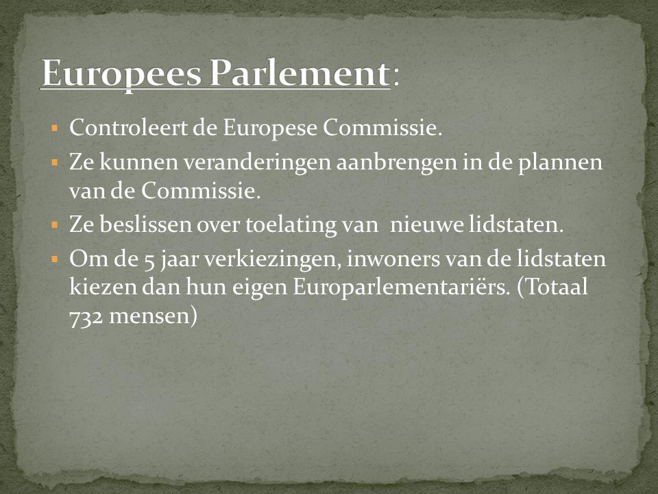  Controleert de Europese Commissie.  Ze kunnen veranderingen aanbrengen in de plannen van de Commissie.  Ze beslissen over toelating van nieuwe lid