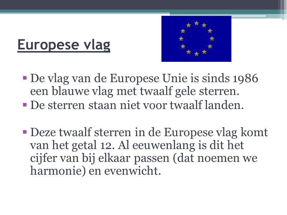 Europese vlag  De vlag van de Europese Unie is sinds 1986 een blauwe vlag met twaalf gele sterren.  De sterren staan niet voor twaalf landen.  Deze