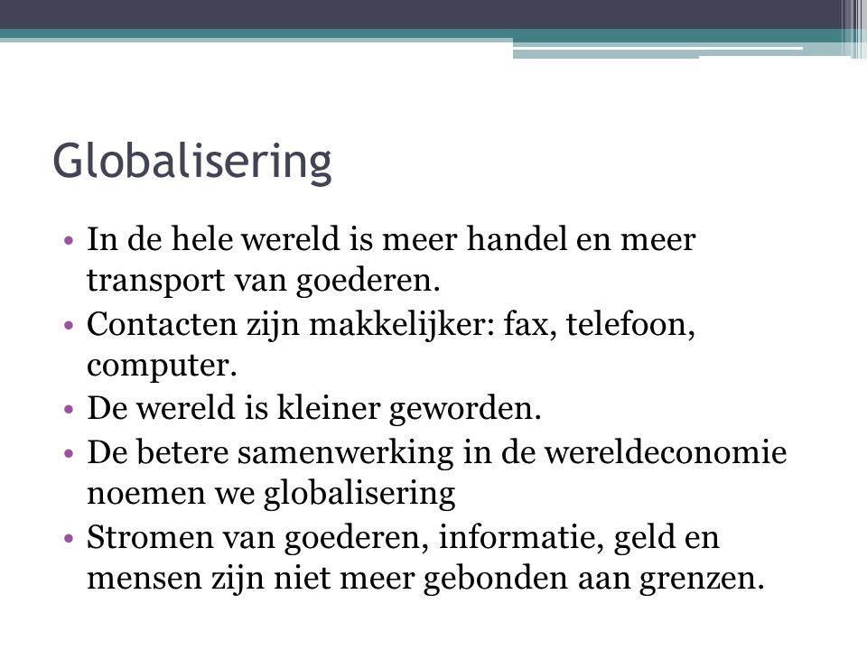 Globalisering In de hele wereld is meer handel en meer transport van goederen. Contacten zijn makkelijker: fax, telefoon, computer. De wereld is klein