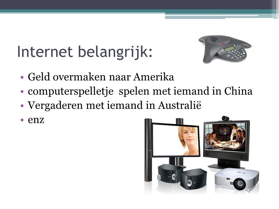 Internet belangrijk: Geld overmaken naar Amerika computerspelletje spelen met iemand in China Vergaderen met iemand in Australië enz